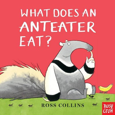 What Does an Anteater Eat? - by Ross Collins (Board Book)