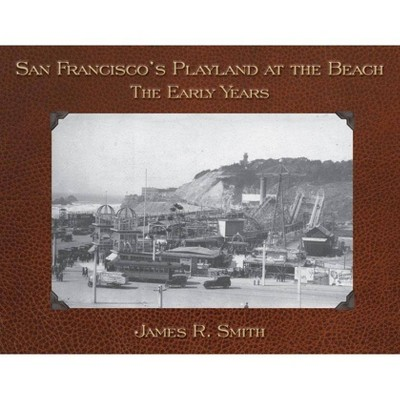San Francisco's Playland at the Beach - by James R Smith (Paperback)