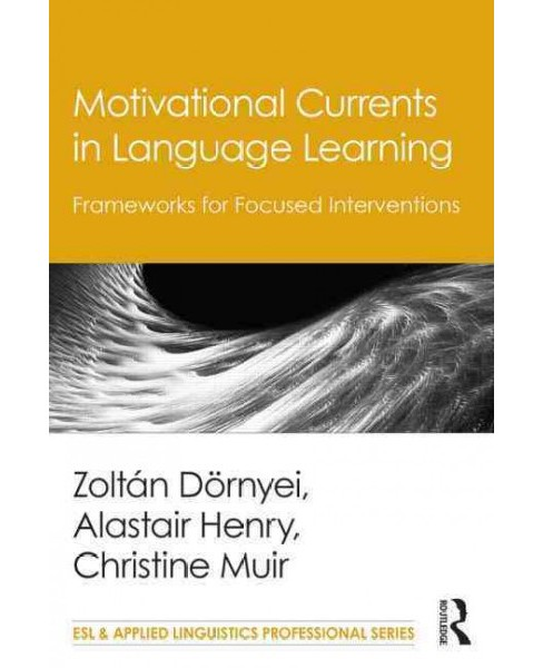 Motivational Currents in Language Learning : Frameworks for Focused Interventions (Paperback) - image 1 of 1