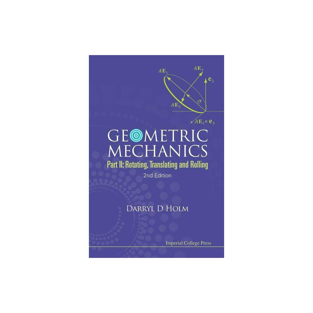 Geometric Mechanics Part Ii Rotating Translating And Rolling 2nd Edition By Darryl D Holm Paperback