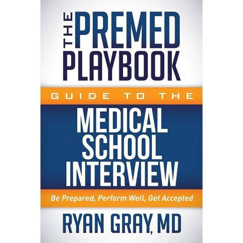 The Premed Playbook Guide to the Medical School Interview - by Ryan Gray  (Hardcover)