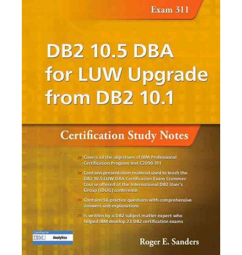 DB2 10.5 Dba for Luw Upgrade from DB2 10.1 : Certification Study Notes Exam 311 (Paperback) (Roger E. - image 1 of 1