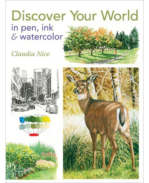 Discover Your World in Pen, Ink & Watercolor by Claudia Nice (Paperback) - image 1 of 1
