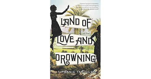 Land of Love and Drowning (Reprint) (Paperback) (Tiphanie Yanique) - image 1 of 1