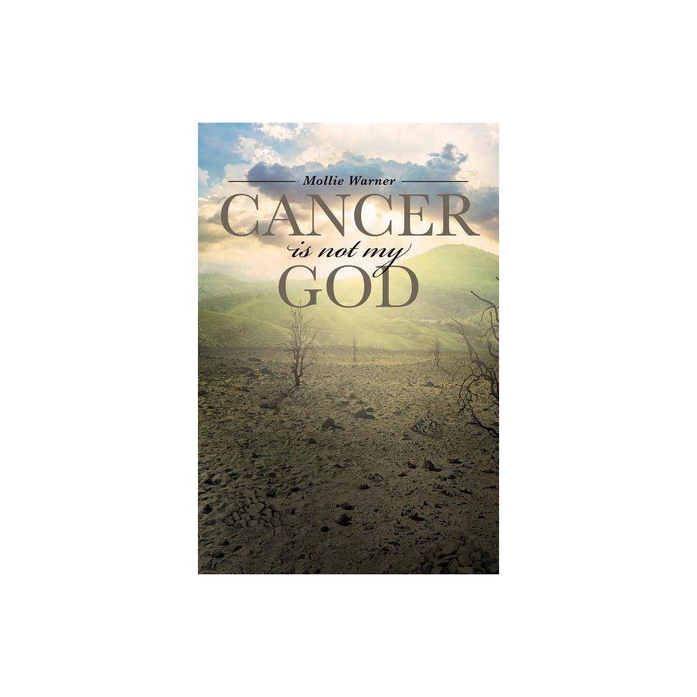 Cancer Is Not My God By Mollie Warner Paperback