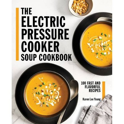 The Electric Pressure Cooker Soup Cookbook - by  Karen Lee Young (Paperback)