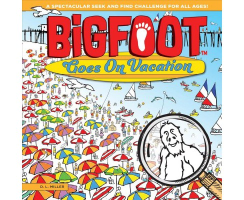 BigFoot Goes on Vacation : A Spectacular Seek and Find Challenge for All Ages! (Hardcover) (D. L. - image 1 of 1