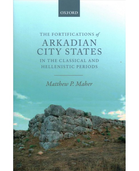 Fortifications of Arkadian City States in the Classical and Hellenistic Periods -  (Hardcover) - image 1 of 1