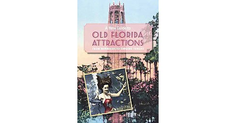 New Guide to Old Florida Attractions : From Mermaids to Singing Towers (Paperback) (Doug Alderson) - image 1 of 1