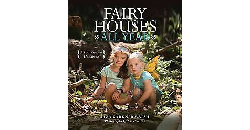 Fairy Houses All Year : A Four-season Handbook (Hardcover) (Liza Gardner Walsh) - image 1 of 1
