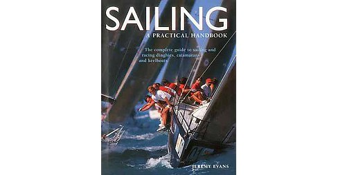 Sailing : A Practical Handbook: the Complete Guide to Sailing and Racing Dinghies, Catamarans and - image 1 of 1