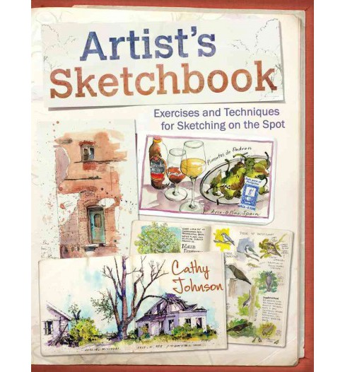 Artist's Sketchbook : Exercises and Techniques for Sketching on the Spot (Paperback) (Cathy Johnson) - image 1 of 1