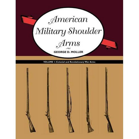American Military Shoulder Arms, Volume I - by  George D Moller (Paperback) - image 1 of 1