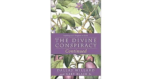 Divine Conspiracy Continued : Fulfilling God's Kingdom on Earth (Reprint) (Paperback) (Dallas Willard & - image 1 of 1