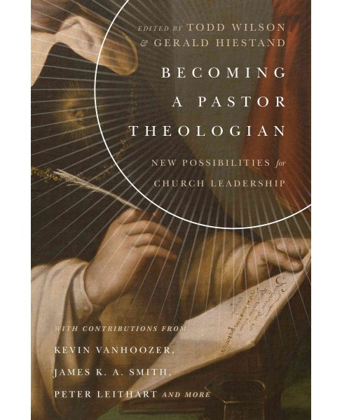Becoming a Pastor Theologian : New Possibilities for Church Leadership (Paperback) - image 1 of 1