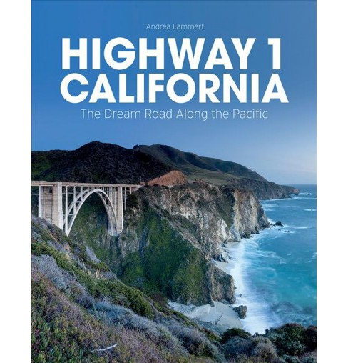 Highway 1 California : The Dream Road Along the Pacific (Hardcover) (Andrea Lammert) - image 1 of 1
