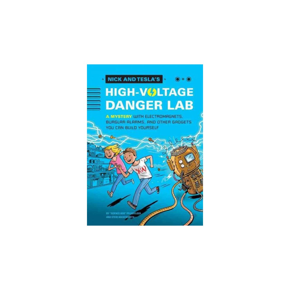 Nick and Tesla's High-Voltage Danger Lab : A Mystery With Electromagnets, Burglar Alarms, and Other