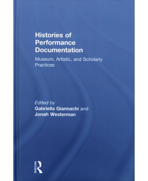 Histories of Performance Documentation : Museum, Artistic, and Scholarly Practices (Hardcover) - image 1 of 1