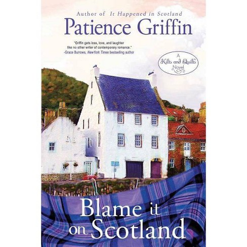 Blame It on Scotland - (Kilts and Quilts) by  Patience Griffin (Paperback) - image 1 of 1