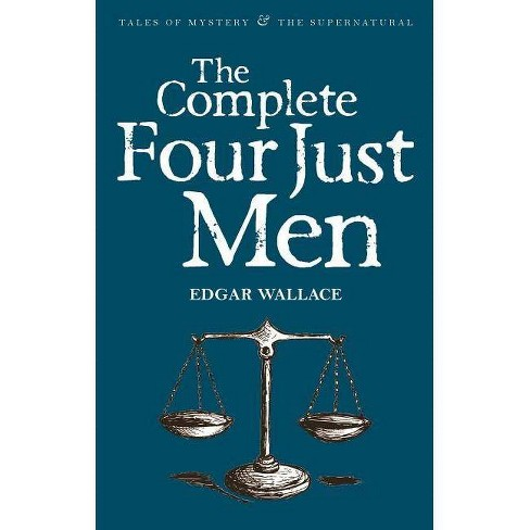 The Complete Four Just Men - (Tales of Mystery & the Supernatural) by  Edgar Wallace (Paperback) - image 1 of 1