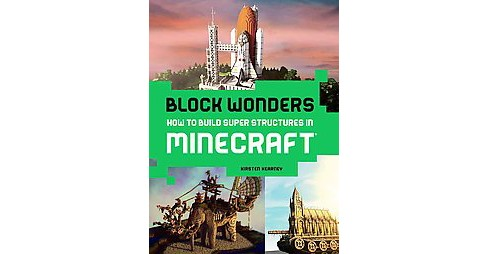 Block Wonders : How to Build Super Structures in Minecraft (Paperback) (Kirsten Kearney) - image 1 of 1