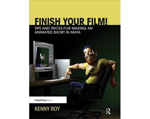 Finish Your Film! Tips and Tricks for Making an Animated Short in Maya -  by Kenny Roy (Hardcover) - image 1 of 1