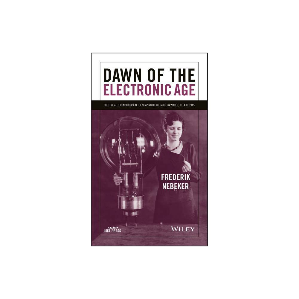 Dawn Of The Electronic Age By Frederik Nebeker Paperback