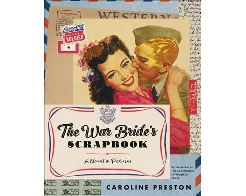 War Bride's Scrapbook : A Novel in Pictures -  by Caroline Preston (Hardcover) - image 1 of 1