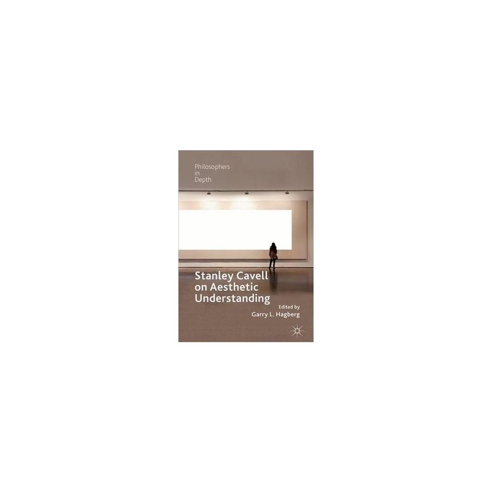 Stanley Cavell on Aesthetic Understanding - (Philosophers in Depth) (Hardcover)