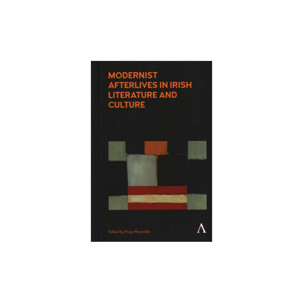 Modernist Afterlives in Irish Literature and Culture (Hardcover) (Paige Reynolds)