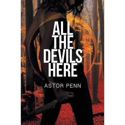 All the Devils Here - by  Astor Penn (Paperback) - image 1 of 1