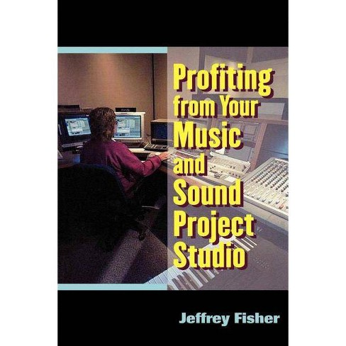 Profiting from Your Music and Sound Project Studio - by  Jeffrey Fisher (Paperback) - image 1 of 1