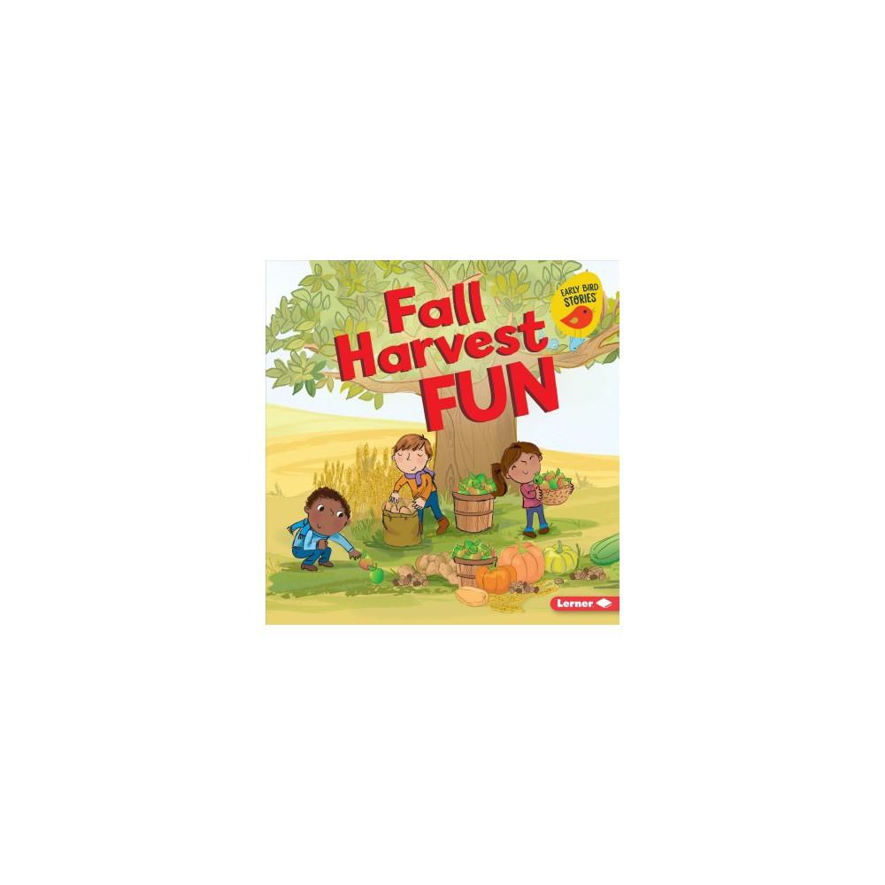 Fall Harvest Fun - (Fall Fun: Early Bird Stories) by Martha E. H. Rustad (Paperback)