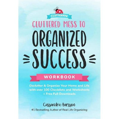 Cluttered Mess to Organized Success Workbook - (Clutterbug) by  Cassandra Aarssen (Paperback)