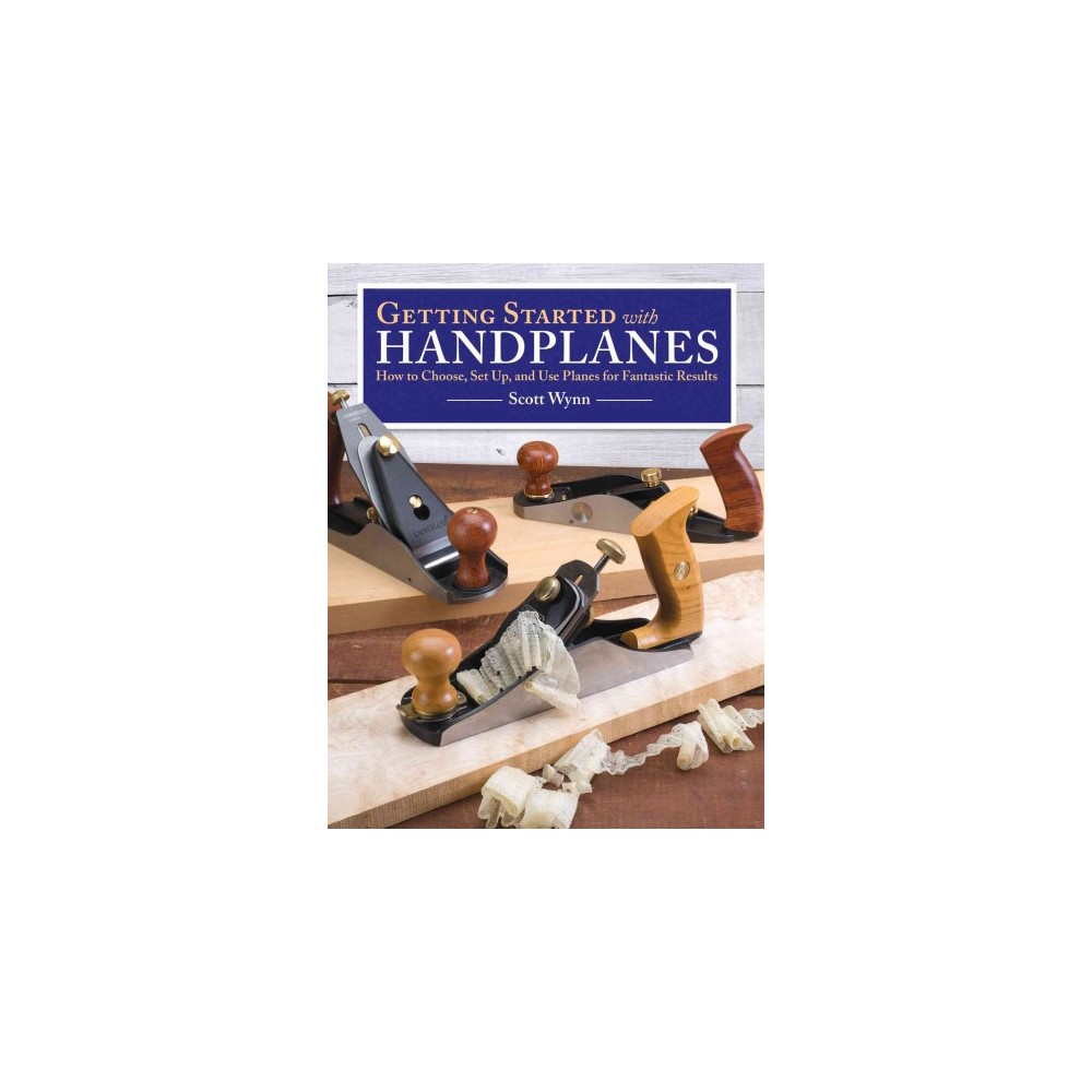 ISBN 9781565238855 product image for Getting Started With Handplanes : How to Choose, Set Up, and Use Planes for Fant | upcitemdb.com