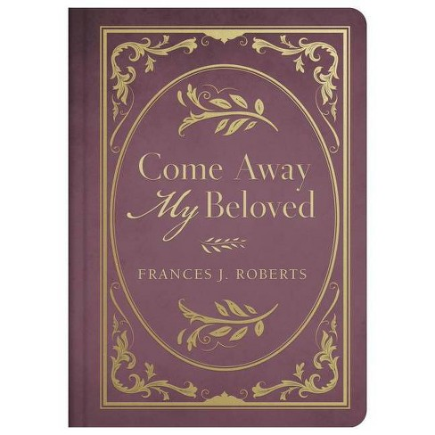Come Away My Beloved - by  Frances J Roberts (Hardcover) - image 1 of 1