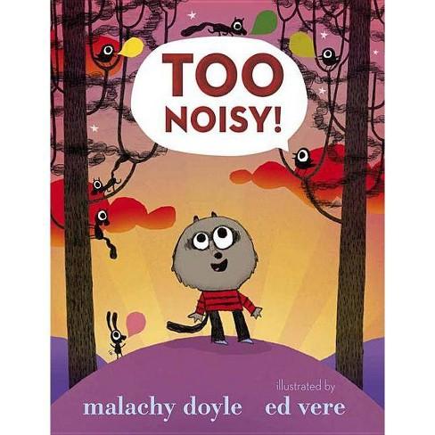 Too Noisy! - by  Malachy Doyle (Hardcover) - image 1 of 1