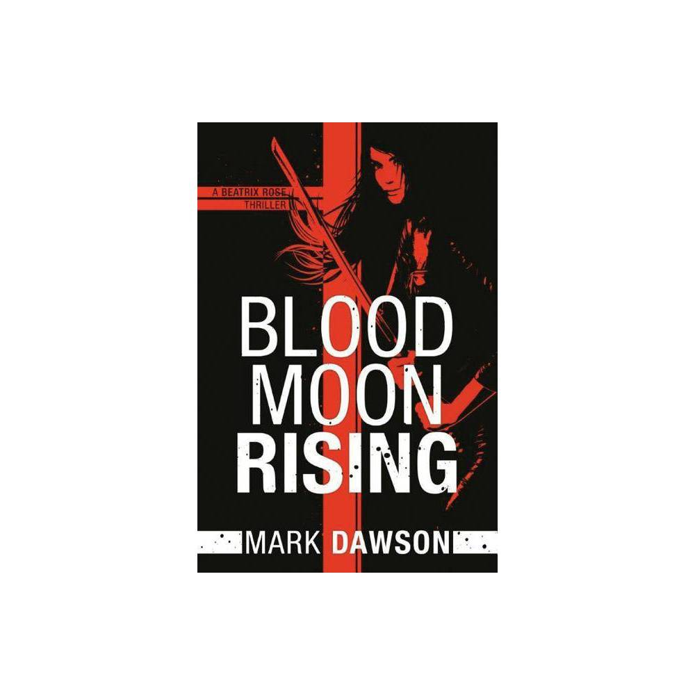 Blood Moon Rising Beatrix Rose By Mark Dawson Paperback