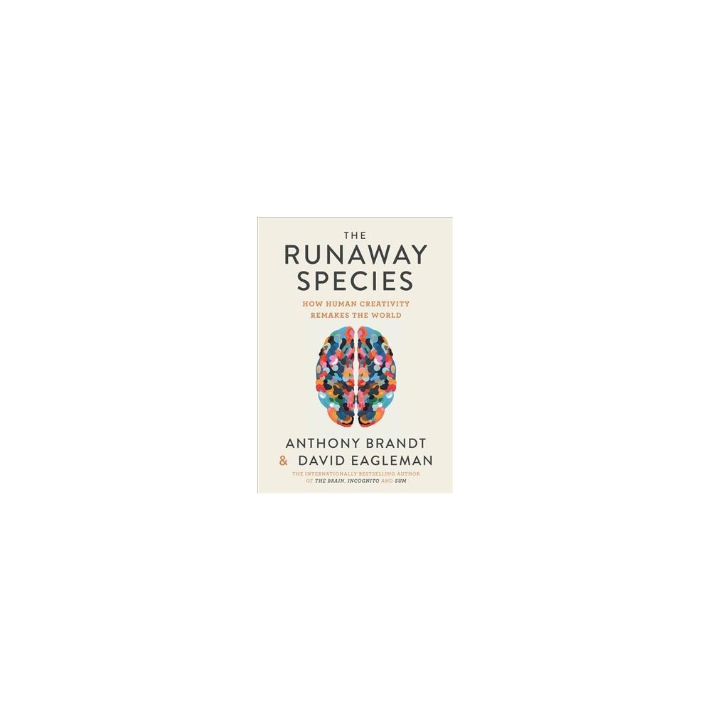 Runaway Species : How Human Creativity Remakes the World - (Hardcover)