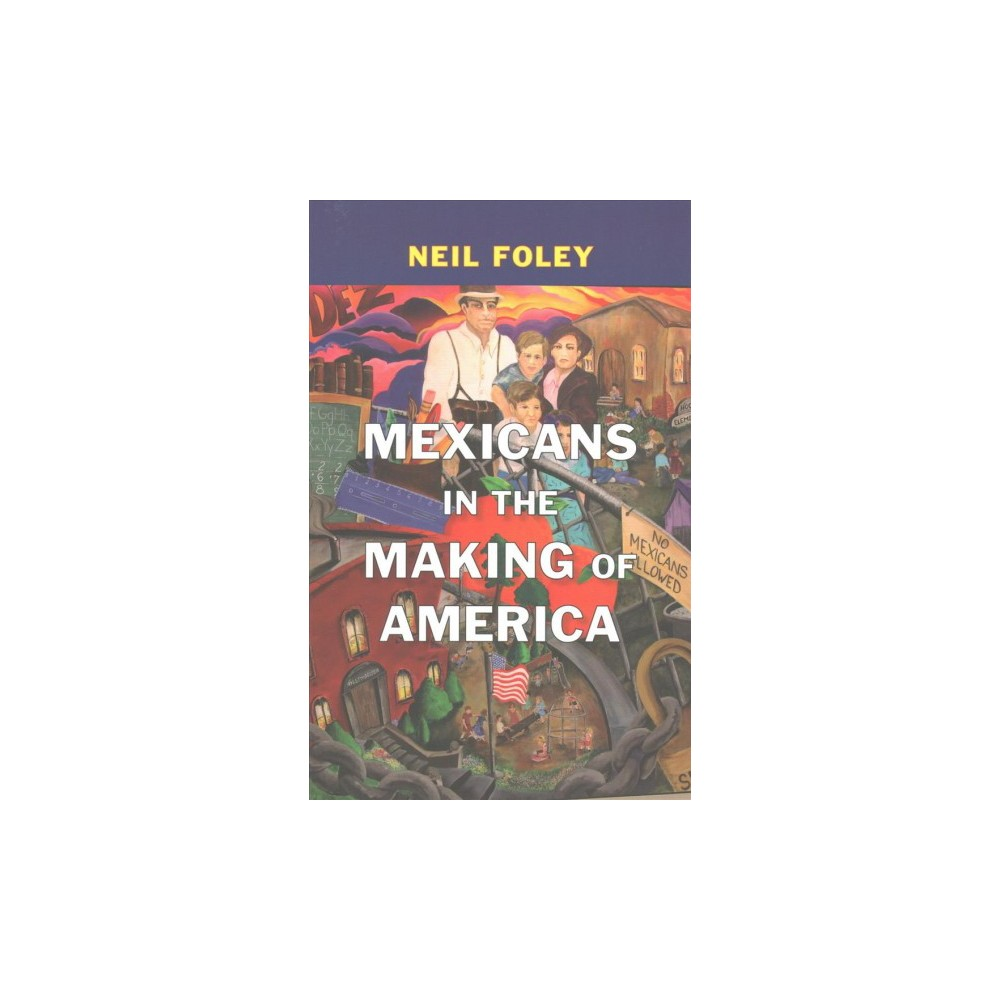 Mexicans in the Making of America (Reprint) (Paperback) (Neil Foley)