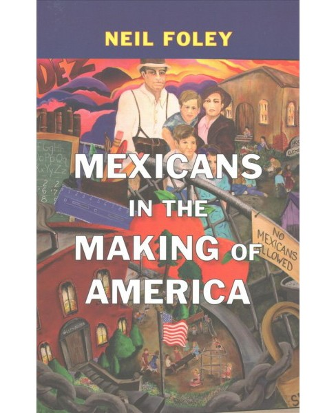 Mexicans in the Making of America (Reprint) (Paperback) (Neil Foley) - image 1 of 1
