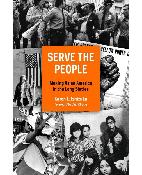 Serve the People : Making Asian America in the Long Sixties -  Reprint by Karen L. Ishizuka (Paperback) - image 1 of 1
