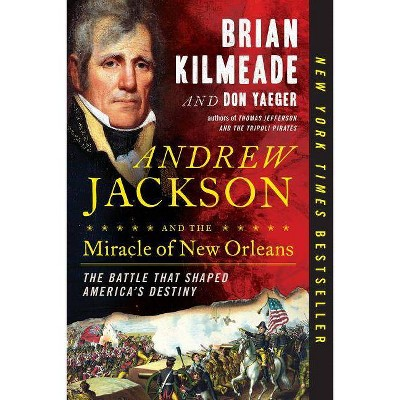 Andrew Jackson and the Miracle of New Orleans : The Battle That Shaped America's Destiny - by Brian Kilmeade & Don Yaeger