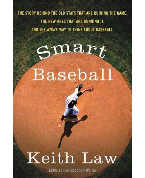 Smart Baseball : The Story Behind the Old Stats That Are Ruining the Game, the New Ones That Are Running - image 1 of 1