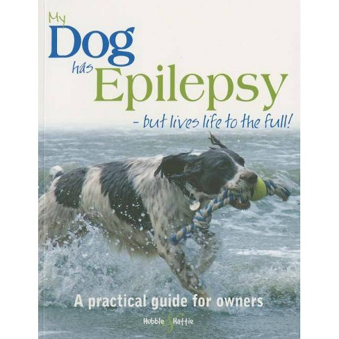 My Dog Has Epilepsy...But Lives Life to the Full! - by  Gill Carrick (Paperback) - image 1 of 1