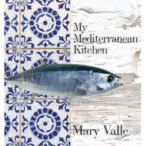 My Mediterranean Kitchen - by  Mary Valle (Hardcover) - image 1 of 1
