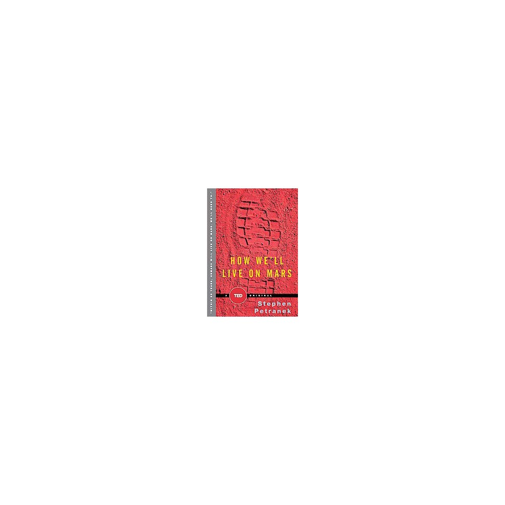 How Well Live on Mars - (Ted Books) by Stephen Petranek (Hardcover) Price