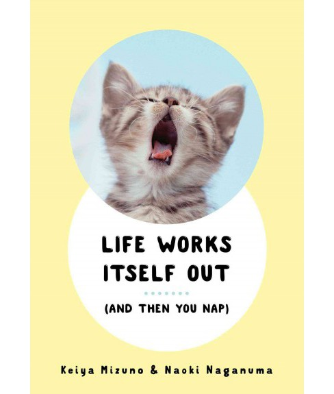 Life Works Itself Out : And Then You Nap (Paperback) (Keiya Mizuno) - image 1 of 1