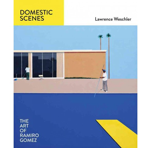 Domestic Scenes : The Art of Ramiro Gomez (Hardcover) (Lawrence Weschler) - image 1 of 1