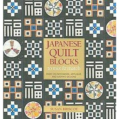 Japanese Quilt Blocks to Mix and Match - by  Susan Briscoe (Hardcover)